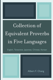 Collection of Equivalent Proverbs in Five Languages : English, Taiwanese, Japanese, Chinese, Korean, Paperback / softback Book