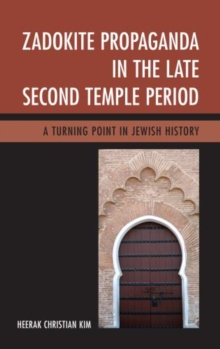 Zadokite Propaganda in the Late Second Temple Period : A Turning Point in Jewish History, Hardback Book