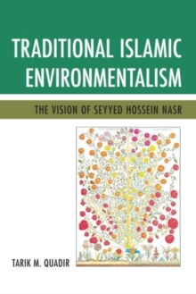 Traditional Islamic Environmentalism : The Vision of Seyyed Hossein Nasr, Paperback / softback Book
