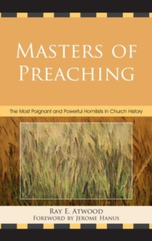 Masters of Preaching : The Most Poignant and Powerful Homilists in Church History, Paperback / softback Book