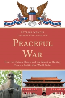 Peaceful War : How the Chinese Dream and the American Destiny Create a New Pacific World Order, Paperback / softback Book
