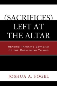 (Sacrifices) Left at the Altar : Reading Tractate Zevachim of the Babylonian Talmud, Paperback / softback Book