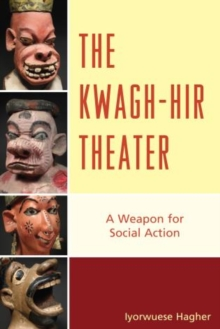The Kwagh-hir Theater : A Weapon for Social Action, Paperback / softback Book