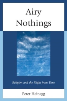 Airy Nothings : Religion and the Flight from Time, Paperback / softback Book