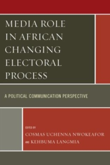 Media Role in African Changing Electoral Process : A Political Communication Perspective, Paperback / softback Book