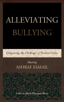 Alleviating Bullying : Conquering the Challenge of Violent Crimes, Hardback Book