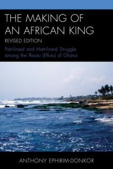 The Making of an African King : Patrilineal and Matrilineal Struggle Among the ?wutu (Effutu) of Ghana, Paperback / softback Book