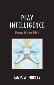 Play Intelligence : From IQ to PIQ, Hardback Book