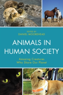 Animals In Human Society : Amazing Creatures Who Share Our Planet, Paperback / softback Book