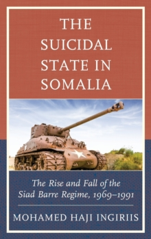 The Suicidal State in Somalia : The Rise and Fall of the Siad Barre Regime, 1969-1991, Hardback Book