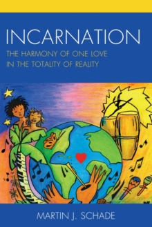 Incarnation : The Harmony of One Love in the Totality of Reality, Paperback Book