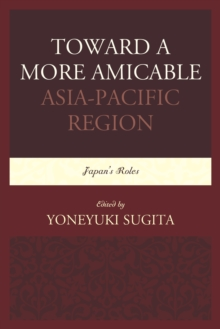 Toward a More Amicable Asia-Pacific Region : Japan's Roles, Paperback / softback Book
