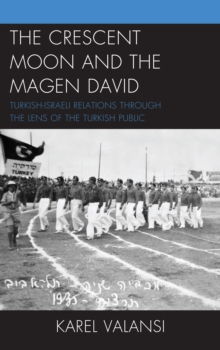 The Crescent Moon and the Magen David : Turkish-Israeli Relations Through the Lens of the Turkish Public, Hardback Book