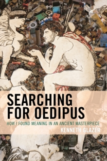 Searching for Oedipus : How I Found Meaning in an Ancient Masterpiece, Paperback / softback Book