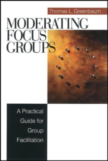 Moderating Focus Groups : A Practical Guide for Group Facilitation, Paperback / softback Book