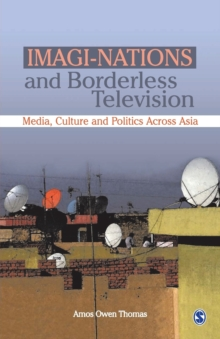 Imagi-Nations and Borderless Television : Media, Culture and Politics Across Asia, Paperback / softback Book