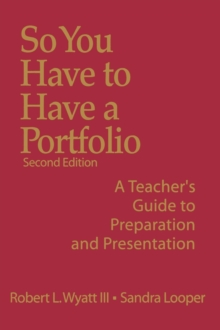 So You Have to Have a Portfolio : A Teacher's Guide to Preparation and Presentation, Hardback Book