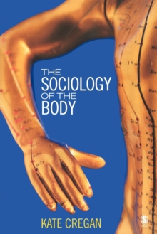The Sociology of the Body : Mapping the Abstraction of Embodiment, Paperback / softback Book
