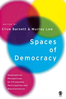 Spaces of Democracy : Geographical Perspectives on Citizenship, Participation and Representation, Paperback / softback Book