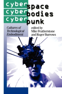 Cyberspace/Cyberbodies/Cyberpunk : Cultures of Technological Embodiment, Paperback Book