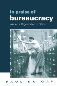 In Praise of Bureaucracy : Weber - Organization - Ethics, Paperback / softback Book