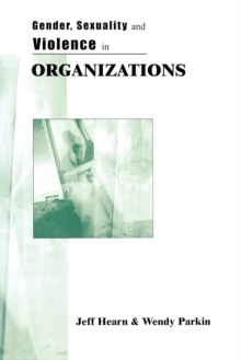 Gender, Sexuality and Violence in Organizations : The Unspoken Forces of Organization Violations, Paperback / softback Book