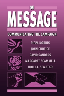 On Message : Communicating the Campaign, Paperback Book