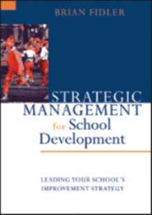 Strategic Management for School Development : Leading Your School's Improvement Strategy, Paperback / softback Book