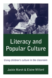 Literacy and Popular Culture : Using Children's Culture in the Classroom, Paperback / softback Book