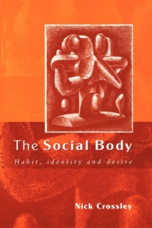 The Social Body : Habit, Identity and Desire, Paperback / softback Book