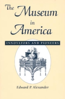 The Museum in America : Innovators and Pioneers, Paperback / softback Book