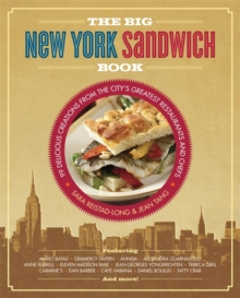 The Big New York Sandwich Book : 99 Delicious Creations from the City's Greatest Restaurants and Chefs, Paperback / softback Book