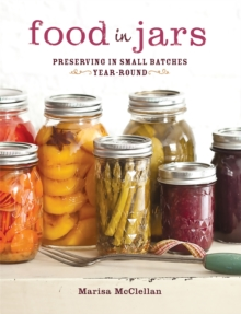 Food in Jars : Preserving in Small Batches Year-Round, Hardback Book