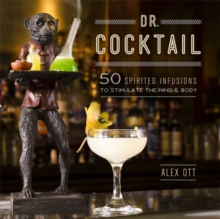 Dr. Cocktail : 50 Spirited Infusions to Stimulate the Mind and Body, Hardback Book