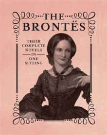 The Brontes : The Complete Novels in One Sitting, Hardback Book