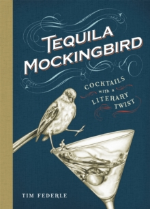 Tequila Mockingbird : Cocktails with a Literary Twist, Hardback Book