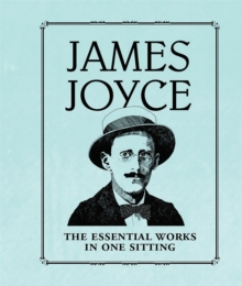 James Joyce : The Essential Works in One Sitting, Hardback Book
