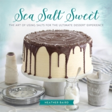 Sea Salt Sweet : The Art of Using Salts for the Ultimate Dessert Experience, Hardback Book