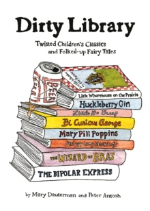 Dirty Library : Twisted Children's Classics and Folked-Up Fairy Tales, Hardback Book