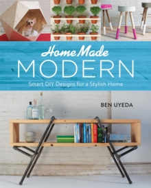 HomeMade Modern : Smart DIY Designs for a Stylish Home, Hardback Book