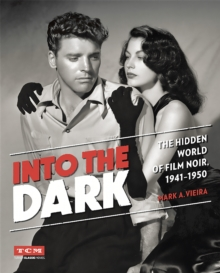 Into the Dark (Turner Classic Movies) : The Hidden World of Film Noir, 1941-1950, Hardback Book