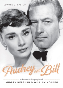 Audrey and Bill : A Romantic Biography of Audrey Hepburn and William Holden, Hardback Book