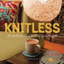 Knitless : 50 No-Knit, Stash-Busting Yarn Projects, Paperback / softback Book