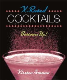 X-Rated Cocktails : Bottoms Up!, Hardback Book