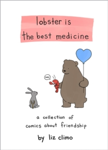 Lobster is the Best Medicine : A Collection of Comics About Friendship, Hardback Book