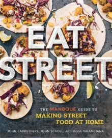 Eat Street : The ManBQue Guide to Making Street Food at Home, Paperback / softback Book