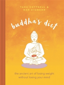 Buddha's Diet : The Ancient Art of Losing Weight Without Losing Your Mind, Hardback Book