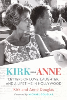 Kirk and Anne : Letters of Love, Laughter, and a Lifetime in Hollywood, Hardback Book