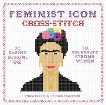 Feminist Icon Cross-Stitch : 30 Daring Designs to Celebrate Strong Women, Hardback Book