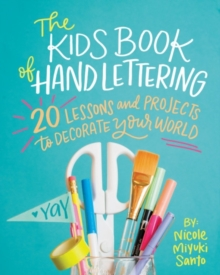 The Kids' Book of Hand Lettering : 20 Lessons and Projects to Decorate Your World, Paperback / softback Book
